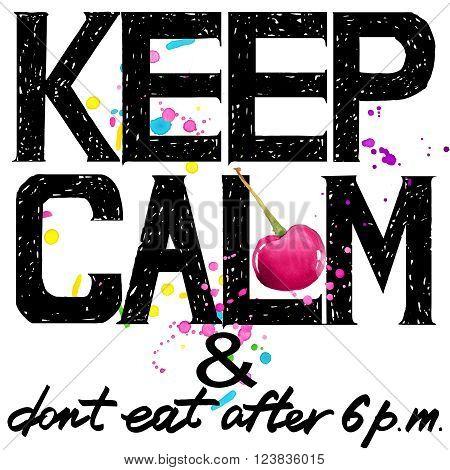 Keep Calm. Keep Calm and do not eat after 6 p.m. Keep Calm Tee shirt design. Handwritten text. Keep Calm Tee shirt print.