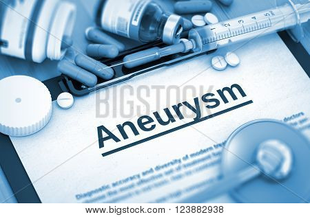 Aneurysm - Medical Report with Composition of Medicaments - Pills, Injections and Syringe. Aneurysm - Printed Diagnosis with Blurred Text. Aneurysm, Medical Concept, Selective Focus. 3D Toned Image.
