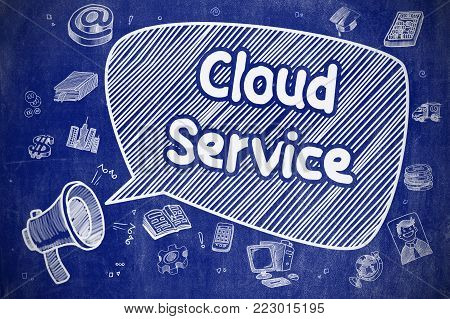 Cloud Service on Speech Bubble. Cartoon Illustration of Yelling Bullhorn. Advertising Concept. Speech Bubble with Phrase Cloud Service Doodle. Illustration on Blue Chalkboard. Advertising Concept.
