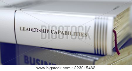 Close-up of a Book Spiner with the Title - Leadership Capabilities. Stack of Books with Title - Leadership Capabilities. Closeup View. Blurred Image. Selective focus. 3D.