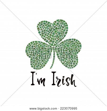 St. Patrick's Day design element with clover on on white background. Clover mosaic icon. I'm Irish lettering.