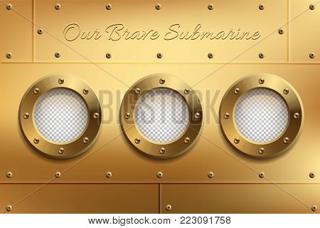 Three brass portholes with transparent glasses and Our Brave Submarine text. Place your design on separate layer under the window. Vector illustration
