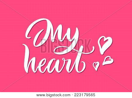 Card lettering, my heart, pink background. Sense inscription on St. Valentines Day. Handdrawn text on theme of feelings for print, postcards, posters. Vector illustration in romantic style