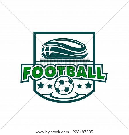 Football team or soccer league and fan club icon design template of stadium and ball. Vector isolated green badge with stars on shield for world soccer cup championship or football match tournament