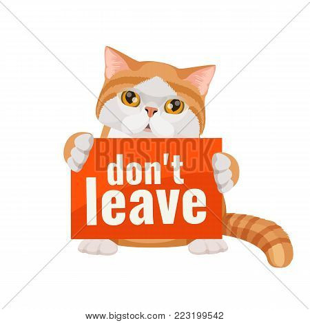Don t leave me poster with cute kitten in red and white colors, devoted looking pet with protesting signboard asking about care vector illustration