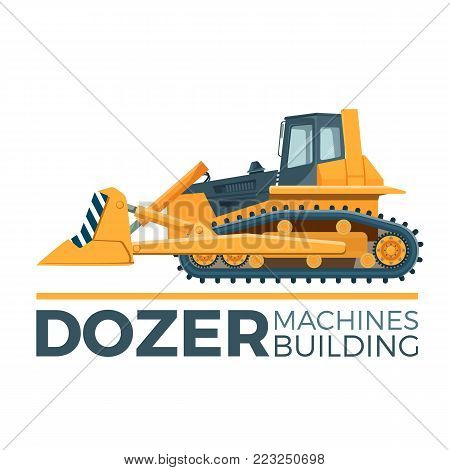 Machines building promo poster with huge yellow dozer on caterpillar wheels and convenient cabin isolated cartoon flat vector illustration on white background.