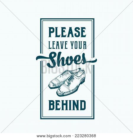 Please Leave Your Shoes Behind. Abstract Vector Sign, Label or Poster. Hand Drawn Shoe Pair with Retro Typography. Vintage Style Card, Banner or Sticker Template. Isolated.