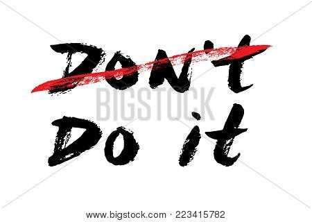 Don't Do it. Hand-drawn lettering with motivational text. Inscription for invitation and greeting card, prints and posters. T-shirt print design