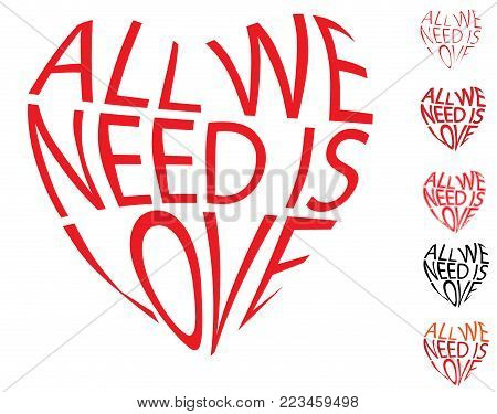 Vector red text heart shape all we need is love. Distorted text typography style. Valentine day vector heart symbol shape icon. Vector red heart set. Text lettering love symbol