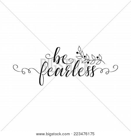Be fearless quote lettering. Calligraphy inspiration graphic design typography element. Hand written postcard.