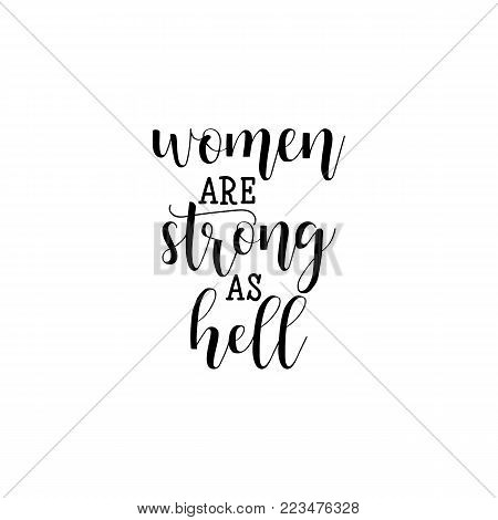 Women are strong as hell. Isolated calligraphy lettering. Feminist quote. Graphic design element. Can be used as print for poster, t shirt, postcard.