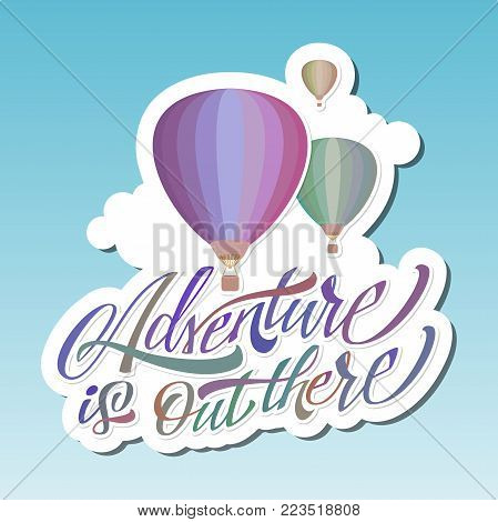 Adventure is out there. Hot Air Baloon. Modern Lettering. Sticker
