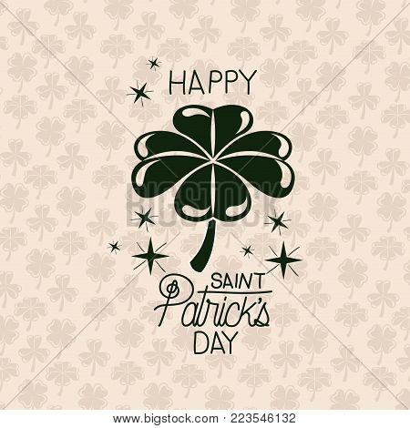 poster happy saint patricks day with clover of four leaves in green color silhouette with background pattern of clovers vector illustration