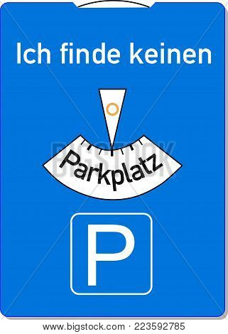 A parking disc with the german words for I can not find a parking lot, symbolizes parking problems