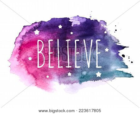 Believe Word with Stars on Hand Drawn Watercolor Brush Paint Background. Vector Illustration EPS10