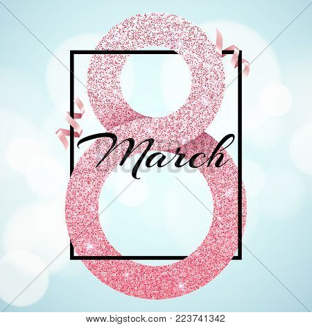 Greeting card for March 8. International happy women's day. Big number 8 from shine glitters. Pink ribbons. Love banner with text. luxurious banner. Poster for 8 march. Vector illustration