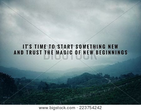Motivational and inspirational quotes - It's time to something new and trust the magic of new beginnings. With vintage styled background.