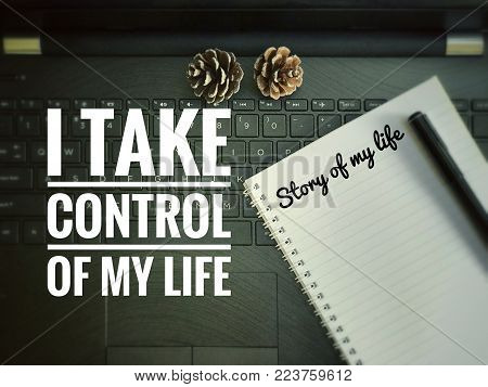 Motivational and inspirational quotes - I take control of my life and story of my life on blurred vintage styled background.