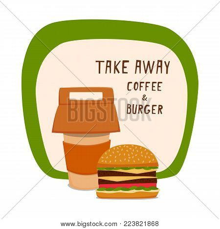 Coffee and burger. Fast food to takeaway. Vector illustration with a board and the inscription Take a coffee and a burger
