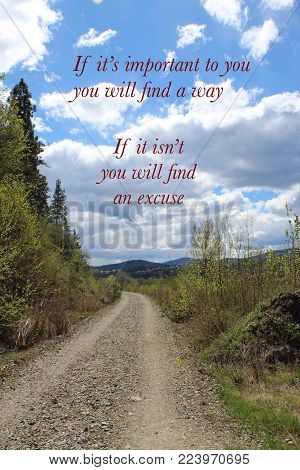 Conceptual landscape with trail in rural area and mountains and sky in background. Inspirational text. If its important to you you will find a way. If its not you will find an excuse.