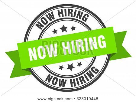 Now Hiring Label. Now Hiring Green Band Sign. Now Hiring