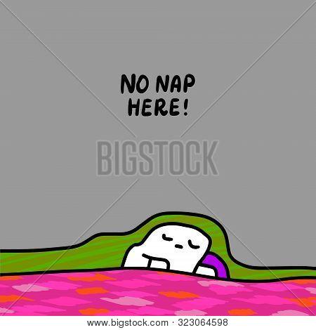 No Nap Here Hand Drawn Vector Illustration In Cartoon Style. Cartoon Comic Man Sleeping Under Blanke