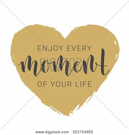 Vector Illustration. Handwritten Lettering Of Enjoy Every Moment Of Your Life. Motivational Inspirat