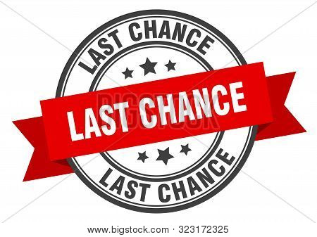 Last Chance Label. Last Chance Red Band Sign. Last Chance