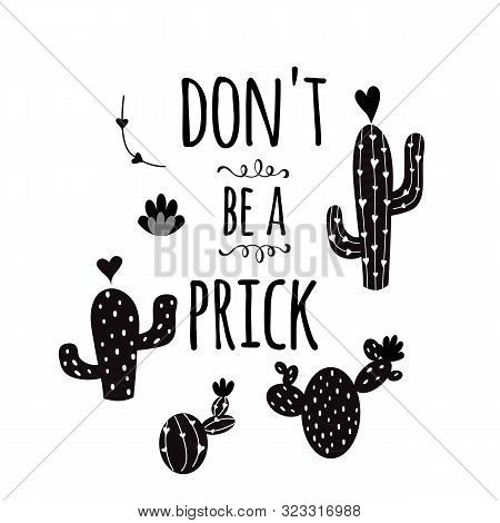 Funny Hand Drawn Prickly Cactus Print With Funny Quote Home Decor Don T Be A Prick Vector Text Black