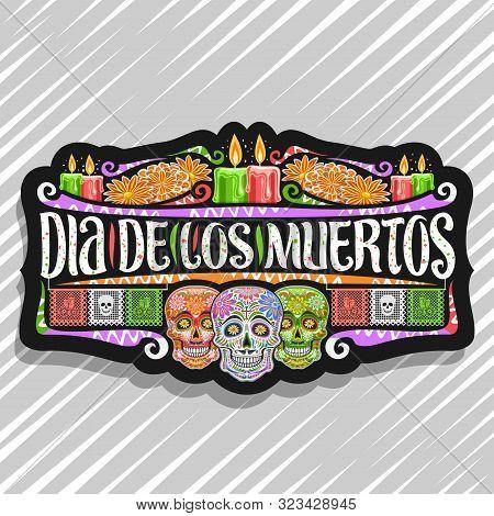 Vector Logo For Dia De Los Muertos, Black Decorative Label With Illustration Of 3 Spooky Heads, Burn