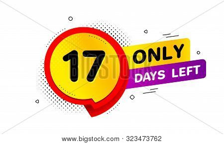 Seventeen Days Left Icon. Chat Bubble Badge. 17 Days To Go Sign. Speech Bubble Banner. Price Tag Des