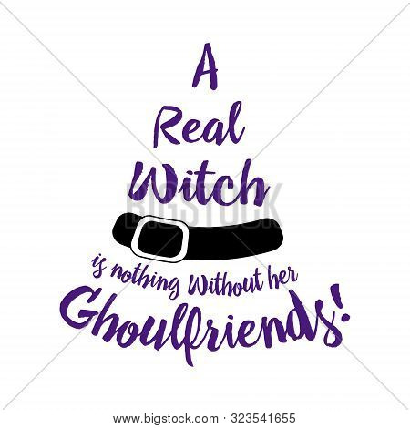 Halloween Poster Lettering A Real Witch Is Nothing Without Her Ghoulfriends . Halloween Lettering On