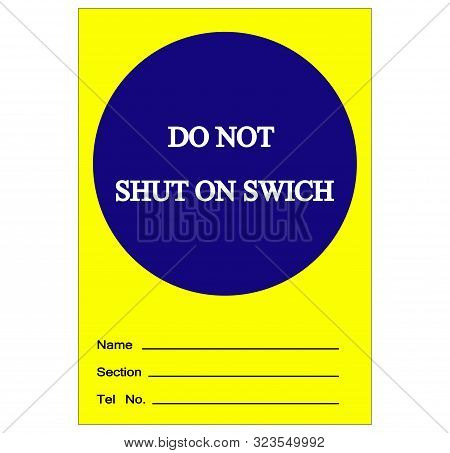 Do Not Shut On Switch Label Tag Symbol Sign,vector Illustration, Isolate On White Background Label.