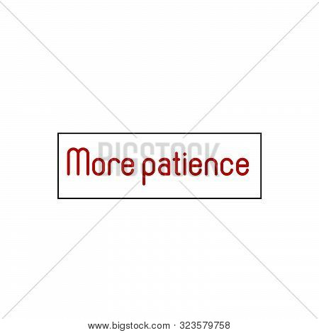More Patience, Christian Faith, Typography For Print Or Use As Poster, Card, Flyer Or T Shirt
