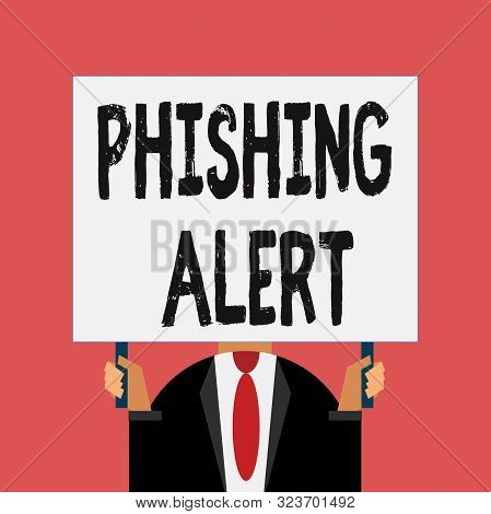 poster of Word writing text Phishing Alert. Business concept for aware to fraudulent attempt to obtain sensitive information Just man chest dressed dark suit tie no face holding blank big rectangle.