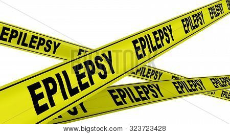 Epilepsy. Yellow Warning Tapes With Black Words Epilepsy (is A Group Of Neurological Disorders). Iso
