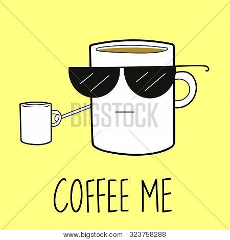Cup Of Coffee Wearing Sunglasses Holding Out A Small Cups, With 'coffee Me' In Lettering Below