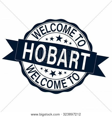 Rubber Stamp Welcome To Hobart, Everything For An Unforgettable Vacation On White, Vector Illustrati