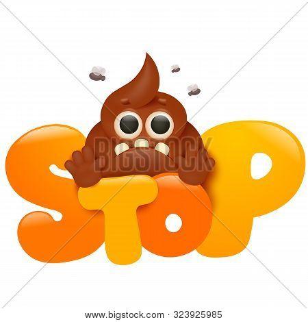 Stinky Poop Cartoon Emoji Character. Funny Motivation Card. Stop Title. Vector Illustration