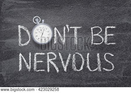 Do Not Be Nervous Phrase Written On Chalkboard With Vintage Precise Stopwatch Used Instead Of O