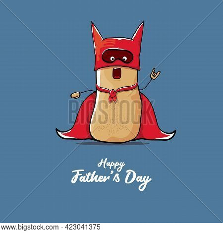 Happy Fathers Day Greeting Card With Cartoon Father Super Potato Isolated On Blue Background. Father