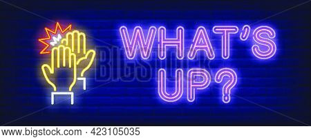 Whats Up Neon Sign. High Five Gesture On Brick Wall Background. Vector Illustration In Neon Style Fo
