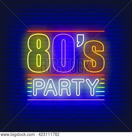 Eighties Party Neon Lettering. Entertainment, Disco Design. Night Bright Neon Sign, Colorful Billboa
