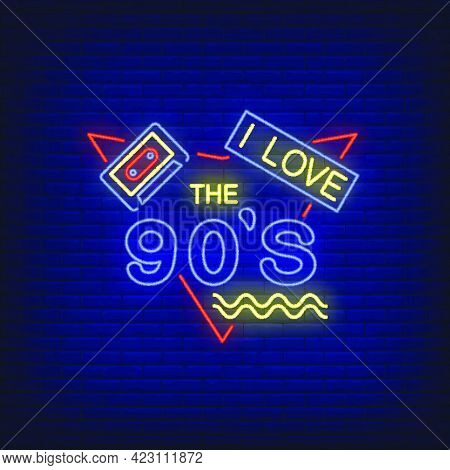 I Love Nineties Neon Lettering With Audio Cassette. Party And Entertainment Design. Night Bright Neo