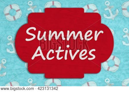 Summer Activities Sign On Anchor And Life Preserver For Your Season Hours
