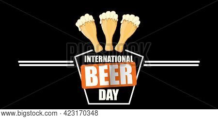 International Beer Day Horizontal Banner Or Poster With Beer Glass Isolated On Black Background. Hap