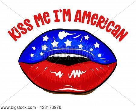 Kiss Me I'm American - Independence Day Usa With Lips American Flag. Good For T-shirts, Flags Of The