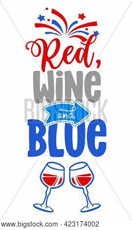 Red, Wine And Blue - Happy Independence Day July 4 Lettering Design Illustration. Good For Advertisi