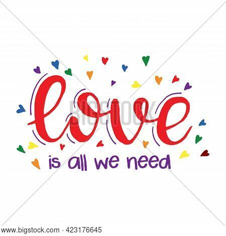 Love Is All We Need. Vector Lettering With Phrase And Colorful Rainbow  Hearts.lgbt Colors.pride Mon
