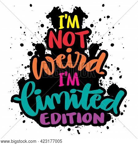 I`m Not Weird, I Am Limited Edition. Hand Lettering. Motivational Quote.